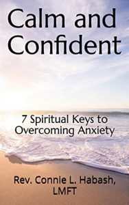 Calm and Confident: 7 Spiritual Keys to Overcoming Anxiety - By Rev. Connie L. Habash, LMFT
